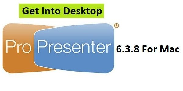 ProPresenter 6 3 8 For Mac OS Free Download - Get Into PC